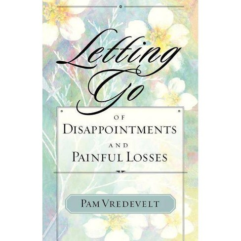 Letting Go of Disappointments and Painful Losses - by  Pam Vredevelt (Paperback) - image 1 of 1