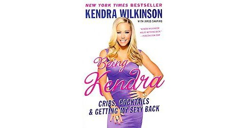 Being Kendra : Cribs, Cocktails, & Getting My Sexy Back (Paperback) (Kendra Wilkinson) - image 1 of 1