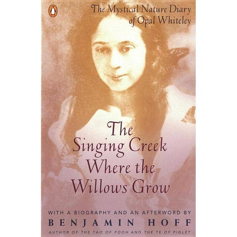 The Singing Creek Where the Willows Grow - by  Opal Whiteley (Paperback) - image 1 of 1