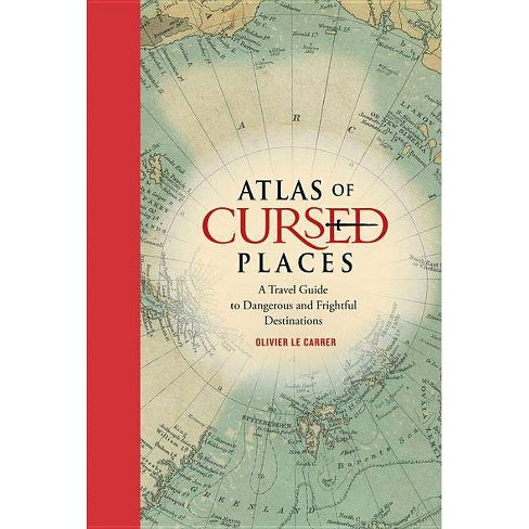 Atlas of Cursed Places - by  Olivier Le Carrer (Hardcover) - image 1 of 1