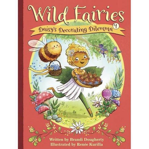 Wild Fairies #1: Daisy's Decorating Dilemma - by  Brandi Dougherty (Hardcover) - image 1 of 1