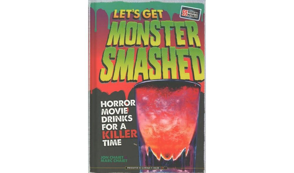 Let's Get Monster Smashed : Horror Movie Drinks for a Kil...