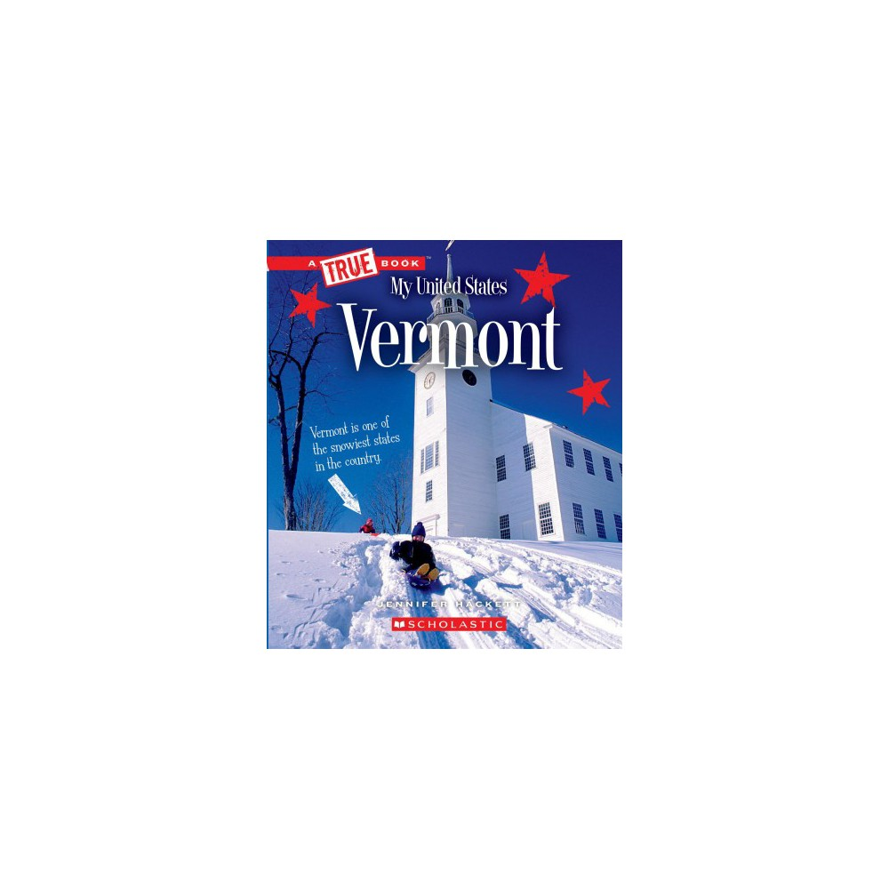 Vermont - (True Books. My United States) by Jennifer Hackett (Paperback)