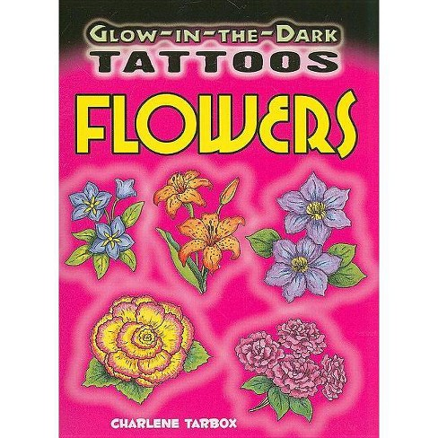 Glow-In-The-Dark Tattoos Flowers - by  Charlene Tarbox (Mixed media product) - image 1 of 1
