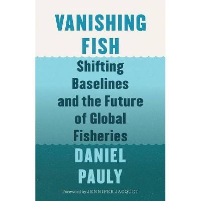 Vanishing Fish - by  Daniel Pauly (Hardcover)