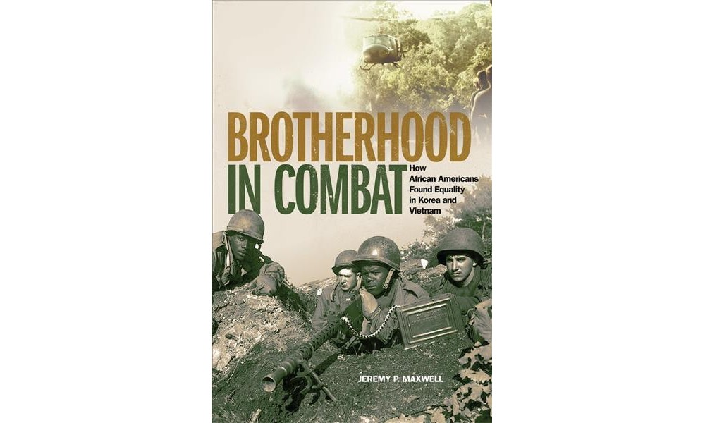 Brotherhood in Combat : How African Americans Found Equality in Korea and Vietnam - (Hardcover)