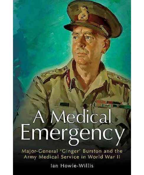 Medical Emergency : Major-General 'Ginger' Burston and the Army Medical Service in World War II - image 1 of 1