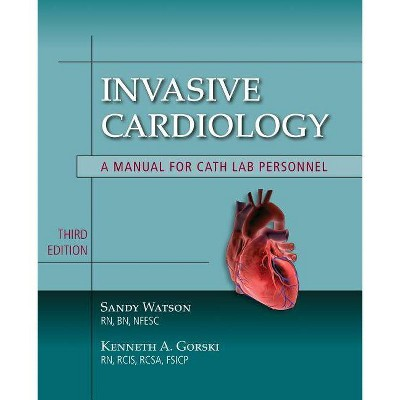 Invasive Cardiology: A Manual for Cath Lab Personnel - 3rd Edition by  Sandy Watson & Kenneth A Gorski (Paperback)