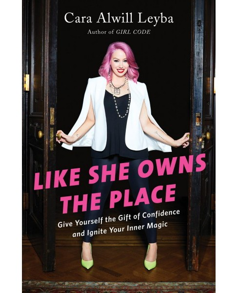 Like She Owns the Place : Give Yourself the Gift of Confidence and Ignite Your Inner Magic - (Hardcover) - image 1 of 1