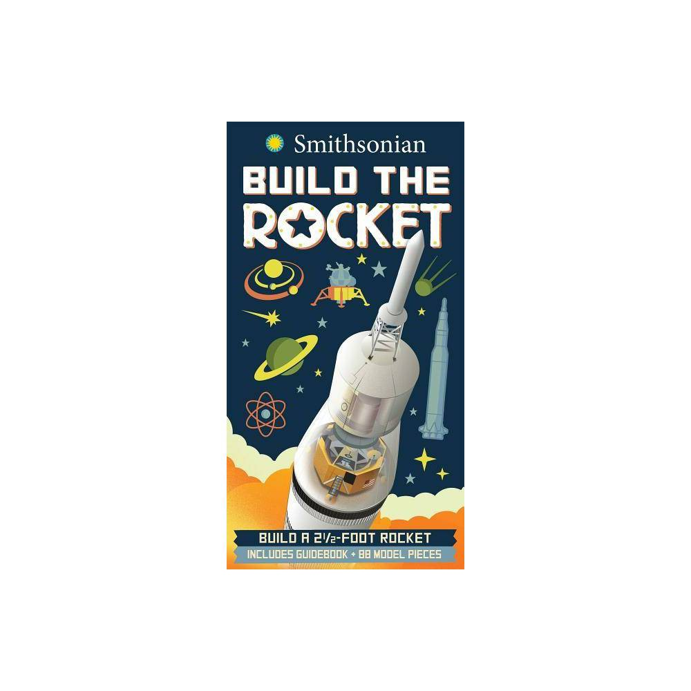 Smithsonian Build A Rocket Build The By Ian Graham Mixed Media Product