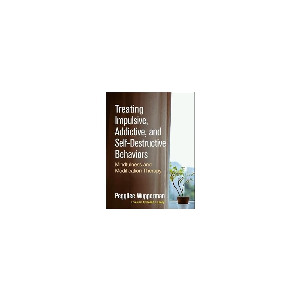 Treating Impulsive, Addictive, and Self-Destructive Behaviors : Mindfulness and Modification Therapy - 1