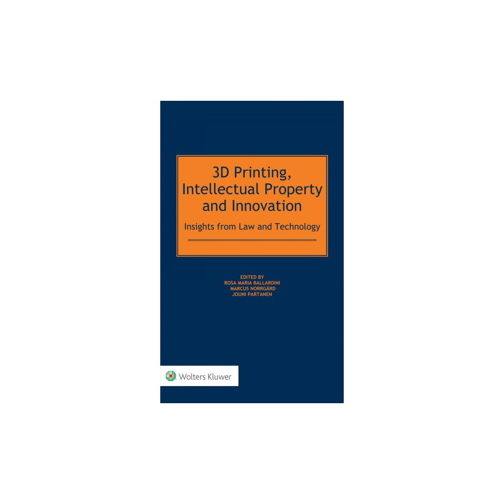 3D Printing, Intellectual Property and Innovation : Insights from Law and Technology (Hardcover)