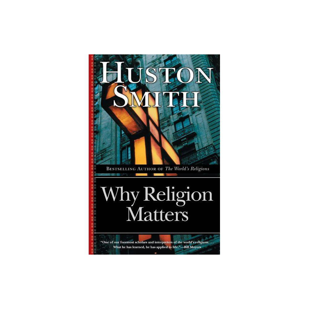 Why Religion Matters By Huston Smith Paperback