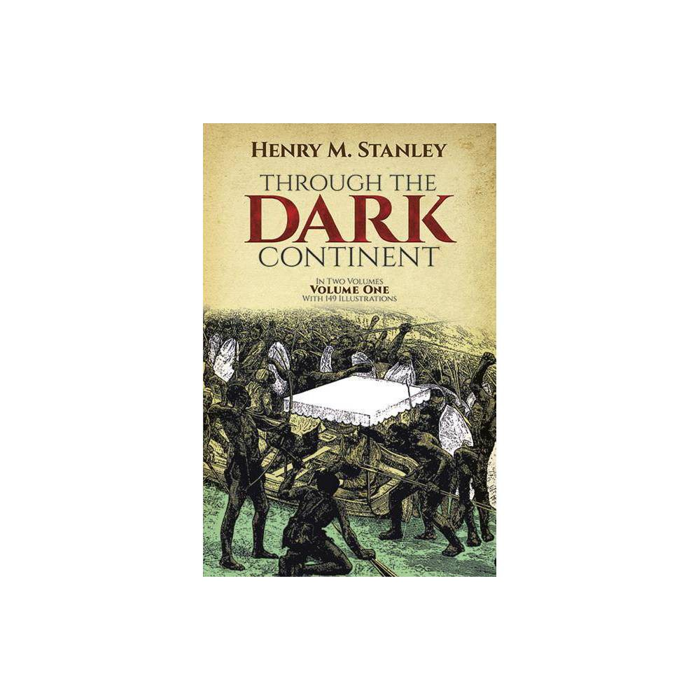Through The Dark Continent Vol 1 By Henry Morton Stanley Paperback