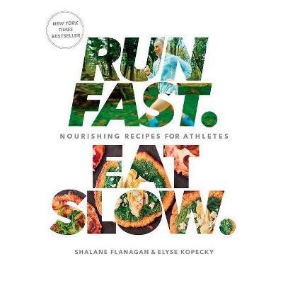 Run Fast Eat Slow: Nourishing Recipes for Athletes (Hardcover) by Shalane Flanagan, Elyse Kopecky
