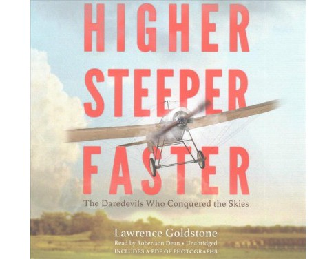Higher, Steeper, Faster : The Daredevils Who Conquered the Skies: Library Edition (Unabridged) - image 1 of 1