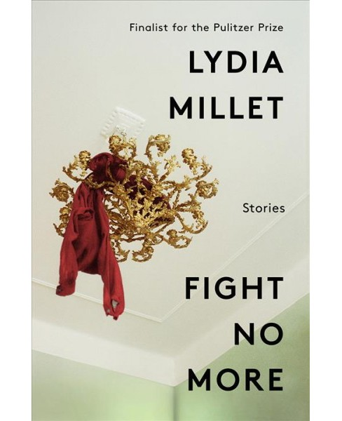 Fight No More : Stories -  by Lydia Millet (Hardcover) - image 1 of 1