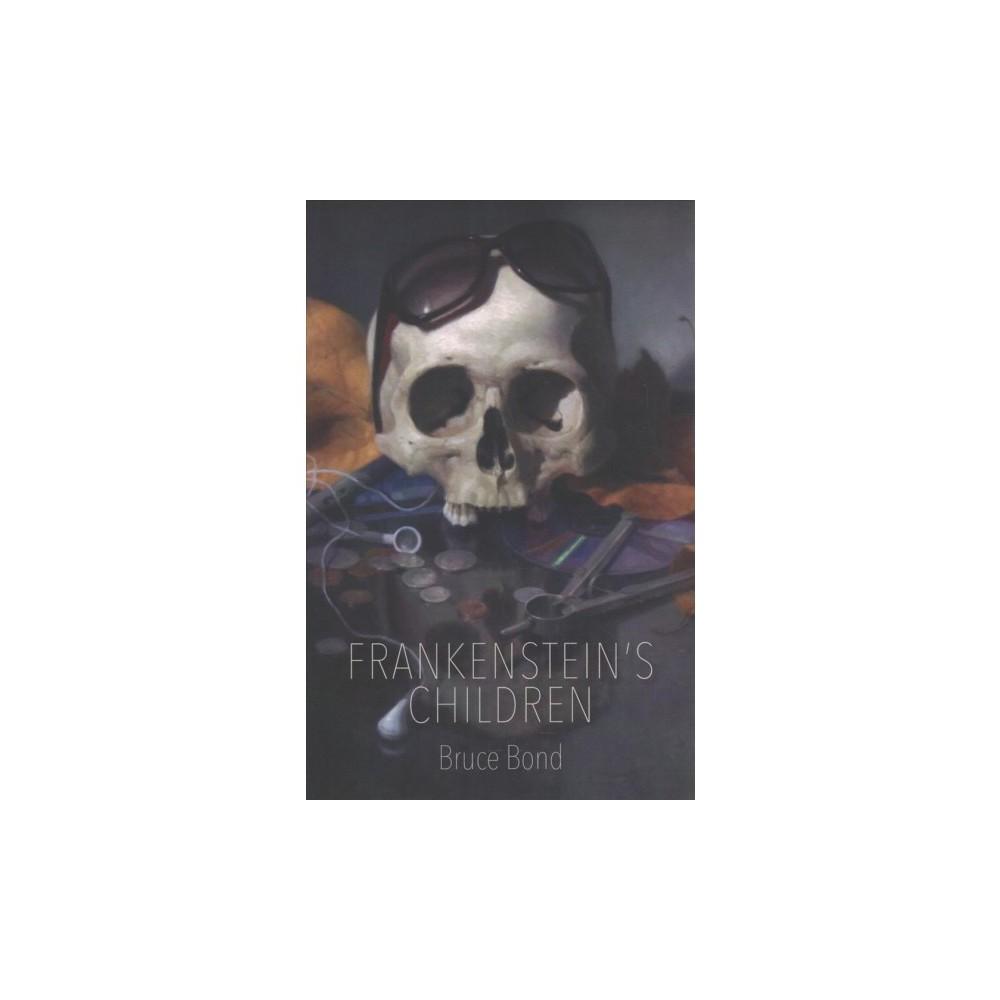 Frankenstein's Children - by Bruce Bond (Paperback)