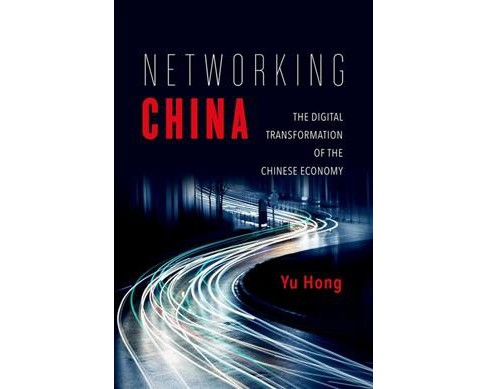 Networking China : The Digital Transformation of the Chinese Economy (Hardcover) (Hong Yu) - image 1 of 1