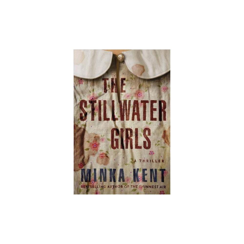 Stillwater Girls - by Minka Kent (Hardcover)