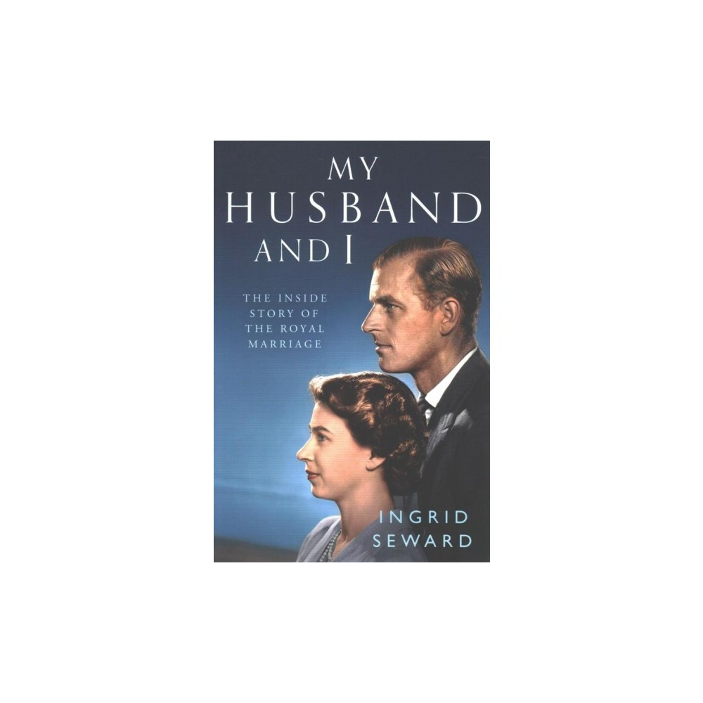 My Husband and I : The Inside Story of the Royal Marriage - by Ingrid Seward (Paperback)