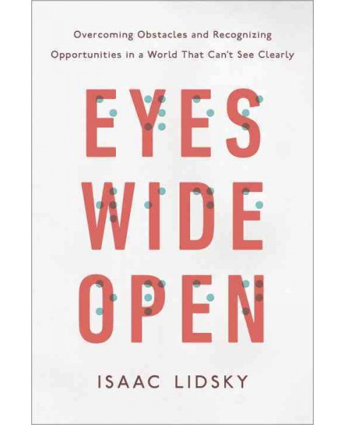 Eyes Wide Open : Overcoming Obstacles and Recognizing Opportunities in a World That Can't See Clearly - image 1 of 1