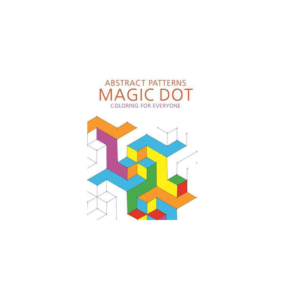 Abstract Patterns : Magic Dot Coloring for Everyone (Paperback)