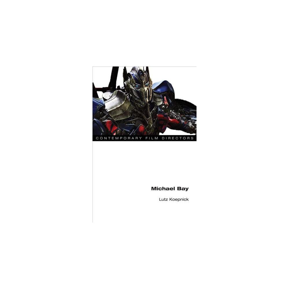 Michael Bay - (Contemporary Film Directors) by Lutz Koepnick (Hardcover)