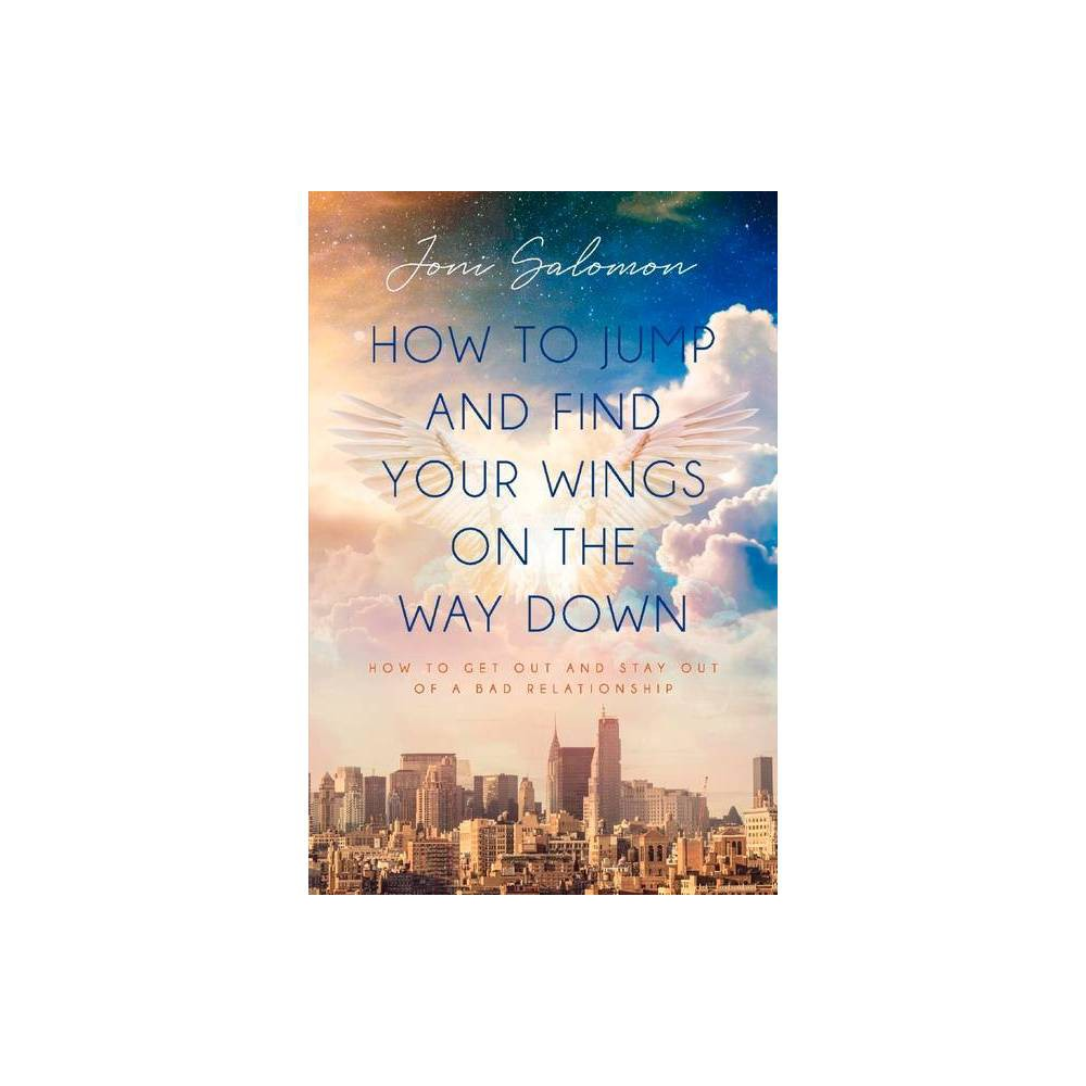 How To Jump And Find Your Wings On The Way Down By Joni Salomon Paperback