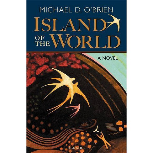 The Island of the World - by  Michael D O'Brien (Paperback) - image 1 of 1
