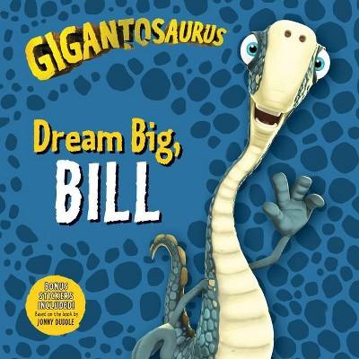 Gigantosaurus: Dream Big, Bill - by  Cyber Group Studios (Paperback)