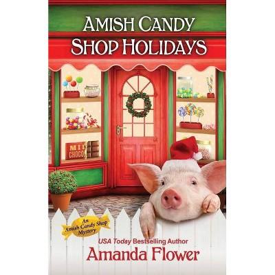 Amish Candy Shop Holidays - by  Amanda Flower (Paperback)