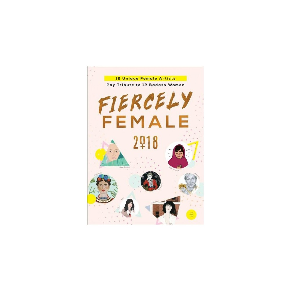 Fiercely Female 2019 Calendar : 12 Unique Female Artists Pay Tribute to 12 Badass Women - (Paperback)