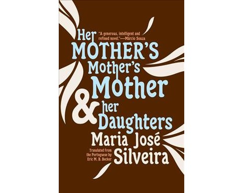 Her Mother's Mother's Mother & Her Daughters -  by Maria Josu00e9 Silveira (Paperback) - image 1 of 1