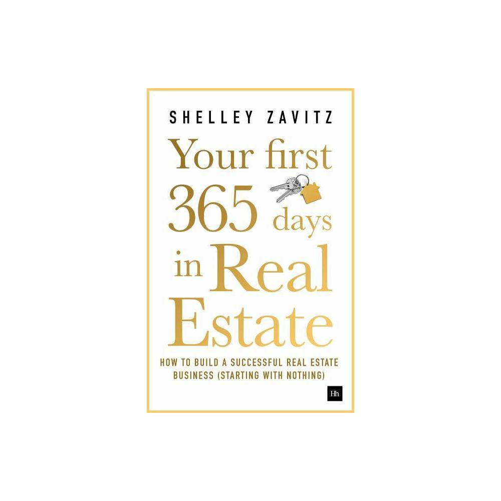 Your First 365 Days in Real Estate - by Shelley Zavitz (Paperback) Your successful career in real estate starts here! The first 365 days of working in real estate can be one of the most tumultuous times in your career - full of hard lessons, heart breaks and hard work. Just because you have a license, doesn't mean you have a business. But if you get the important stuff right, a great future is yours for the taking. This honest, eye-opening and completely practical insider's guide shows you how to get where you want to be - even if you're starting from nothing. Author and successful real estate agent Shelley Zavitz reveals in unprecedented detail: - what to expect the first year of your career - how to implement systems that will impact your business in the next 90 days - how to build a marketing plan in a digital world - how to work your contacts to start your referral pipeline - how mindset can make or break your business and what to do about it - why surrounding yourself with the right people is essential. Shelley shares her own story as a new real estate agent - including how she built a brand starting with a network of just four people in a totally new city. The book also comes complete with worksheets, hot lists and examples of great branding so that you can catapult your business into the fast lane right now. Your First 365 Days in Real Estate is the number-one resource for new agents in the industry - don't miss out on your potential as a realtor without it.