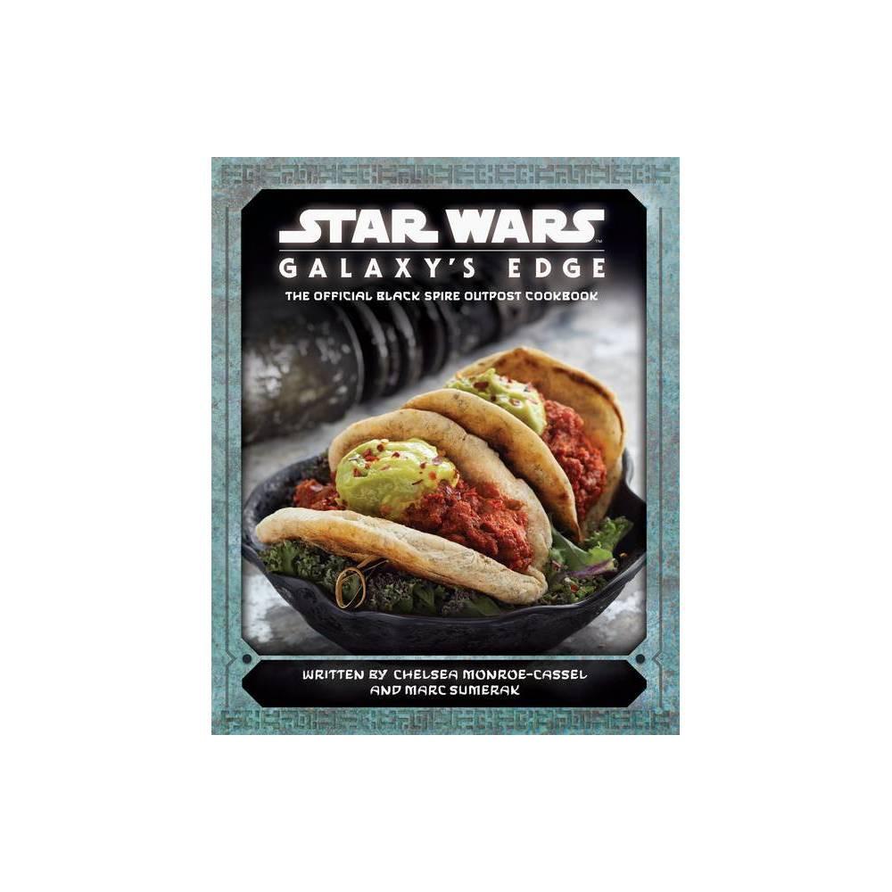 Star Wars: Galaxy's Edge - by Chelsea Monroe-Cassel & Marc Sumerak (Hardcover)