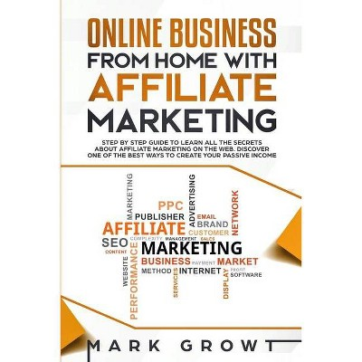 Online Business from Home with Affiliate Marketing - by  Mark Growt (Paperback)