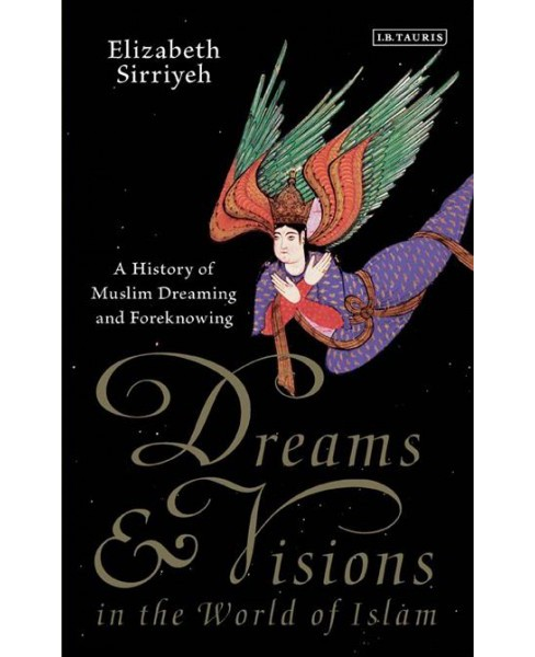 Dreams & Visions in the World of Islam : A History of Muslim Dreaming and Foreknowing (Reprint) - image 1 of 1