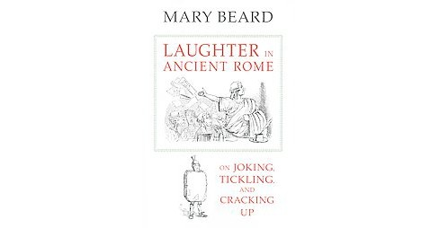 Laughter in Ancient Rome : On Joking, Tickling, and Cracking Up (Reprint) (Paperback) (Mary Beard) - image 1 of 1