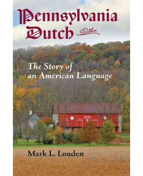 Pennsylvania Dutch : The Story of an American Language (Hardcover) (Mark L. Louden) - image 1 of 1