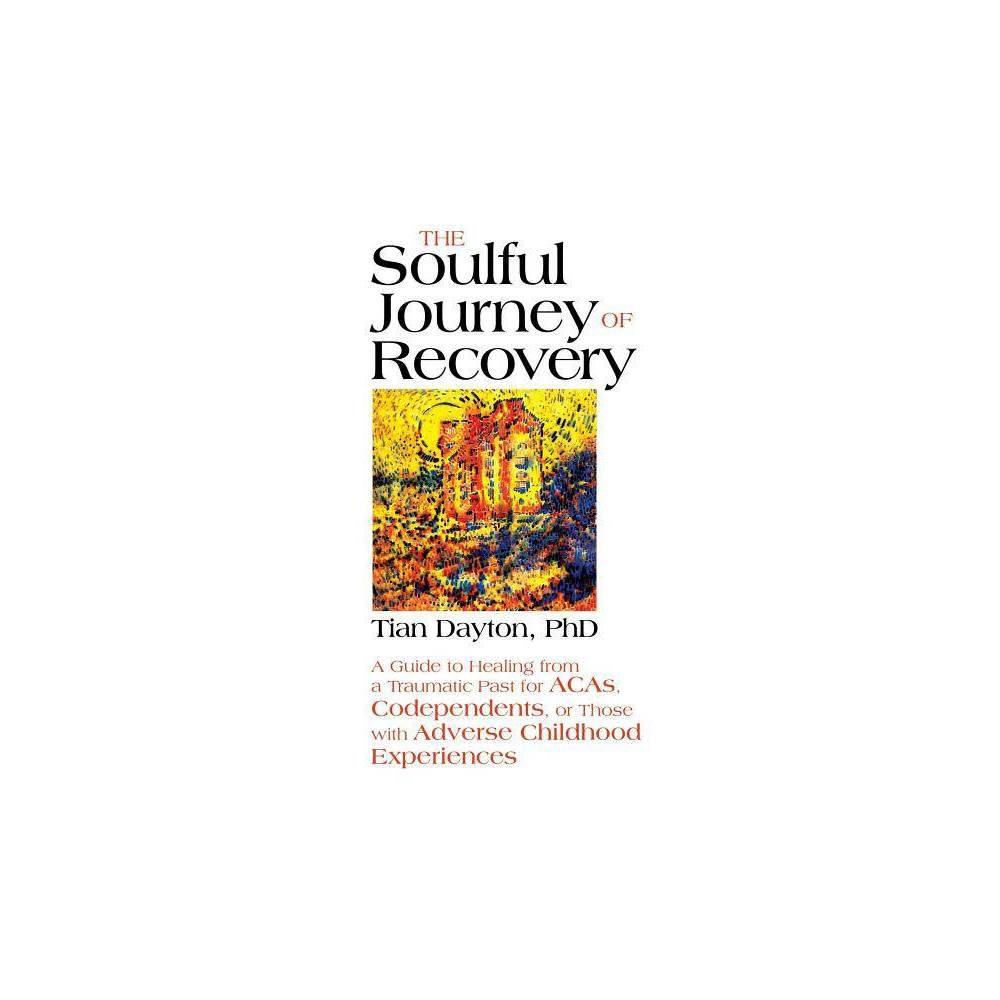 The Soulful Journey Of Recovery By Tian Dayton Paperback