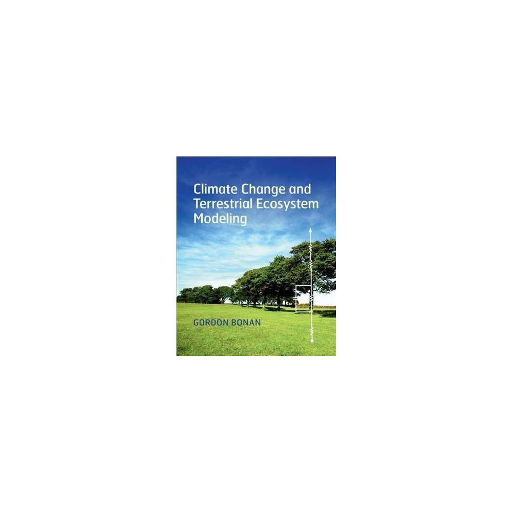 Climate Change and Terrestrial Ecosystem Modeling - by Gordon Bonan (Paperback)