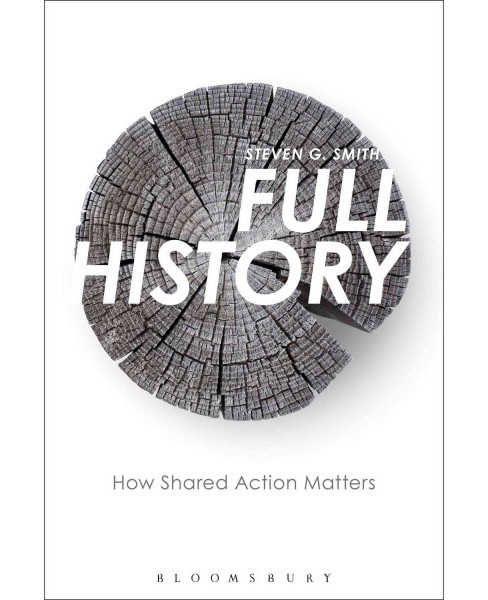 Full History : On the Meaningfulness of Shared Action (Hardcover) (Steven G. Smith) - image 1 of 1