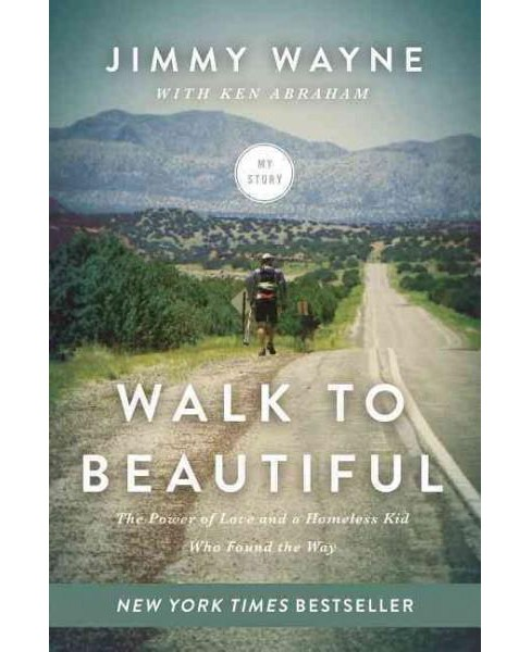Walk to Beautiful : The Power of Love and a Homeless Kid Who Found the Way (Paperback) (Jimmy Wayne & - image 1 of 1