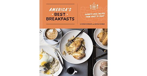 America's Best Breakfasts : Favorite Local Recipes from Coast to Coast (Paperback) (Lee Brian Schrager & - image 1 of 1