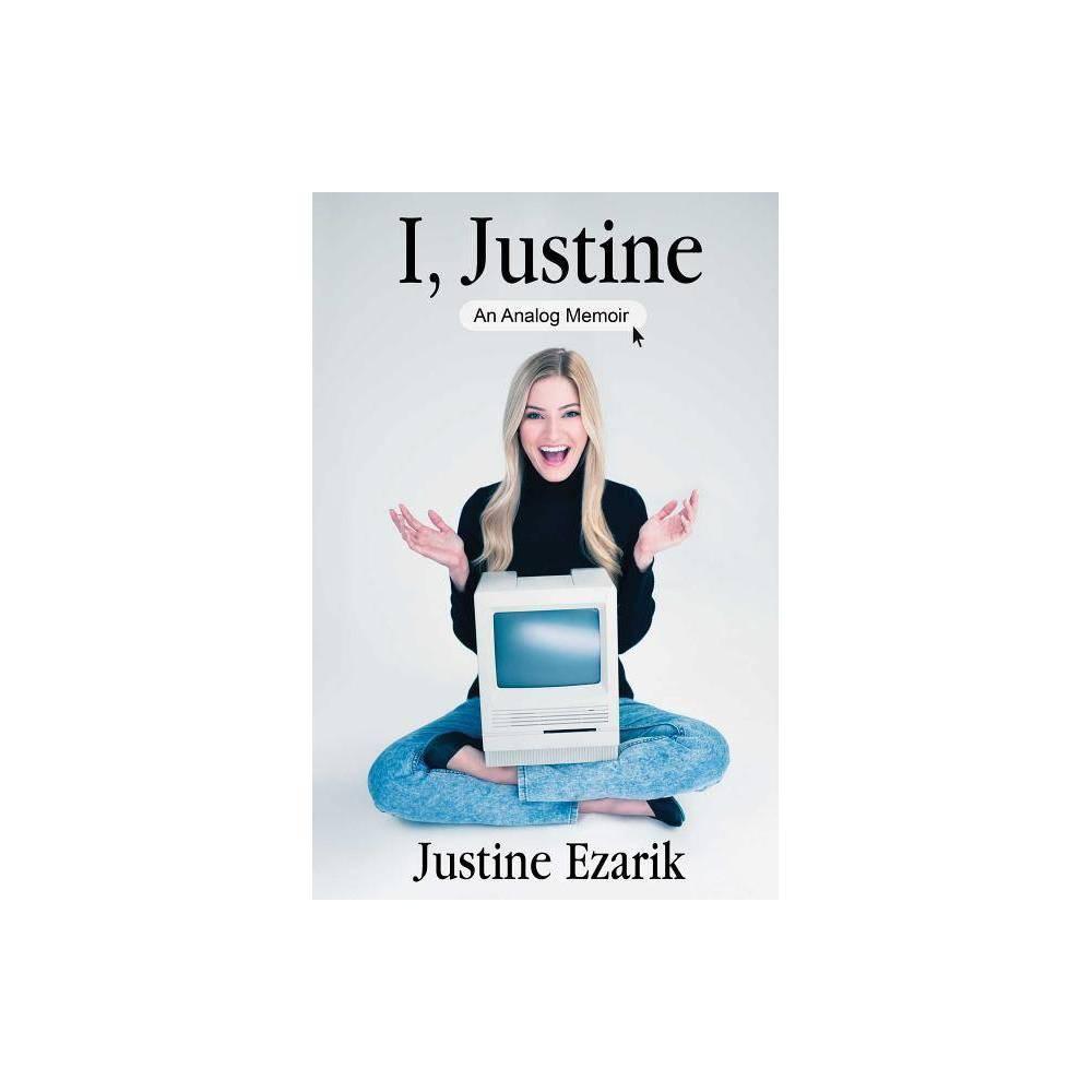 I Justine - by Justine Ezarik (Hardcover) Cheap