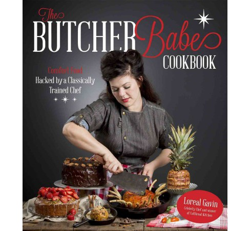 Butcher Babe Cookbook : Comfort Food Hacked by a Classically Trained Chef (Paperback) (Loreal Gavin) - image 1 of 1