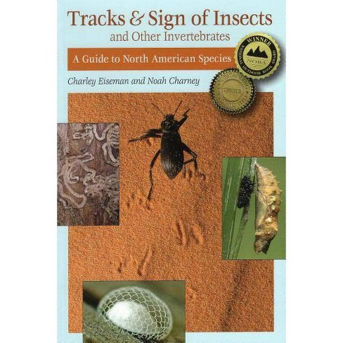 Tracks & Sign of Insects & Other Invertebrates - by  Noah Charney & Charley Eiseman (Paperback) - image 1 of 1