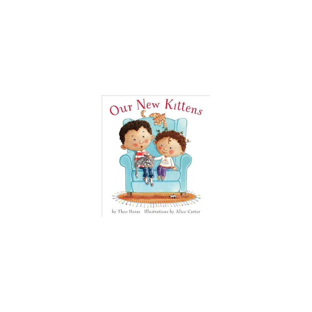 Our New Kittens - by Theo Heras (Hardcover)