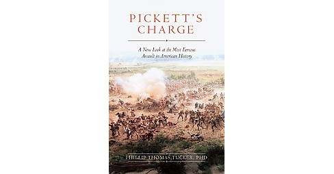 Pickett's Charge : A New Look at Gettysburg's Final Attack (Hardcover) (Ph.D. Phillip Thomas Tucker) - image 1 of 1